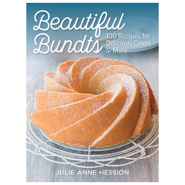 BUNDTS Beautiful Bundts: 100 Recipes for Delicious Cakes and More by Julie Anne Hession