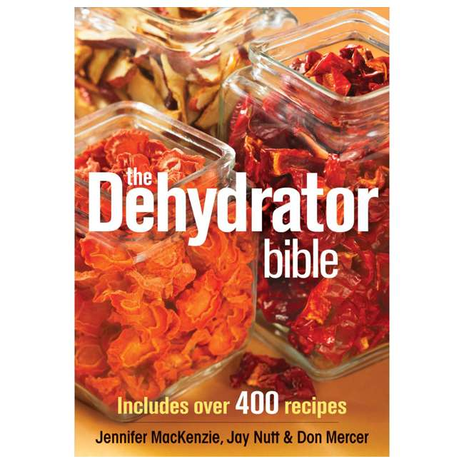 DEHY-BIBLE The Dehydrator Bible: Includes over 400 Recipes by Jennifer MacKenzie, Paperback