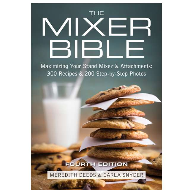 MIXER-BI The Mixer Bible: Maximizing Your Stand Mixer & Attachments Over 300 Recipes
